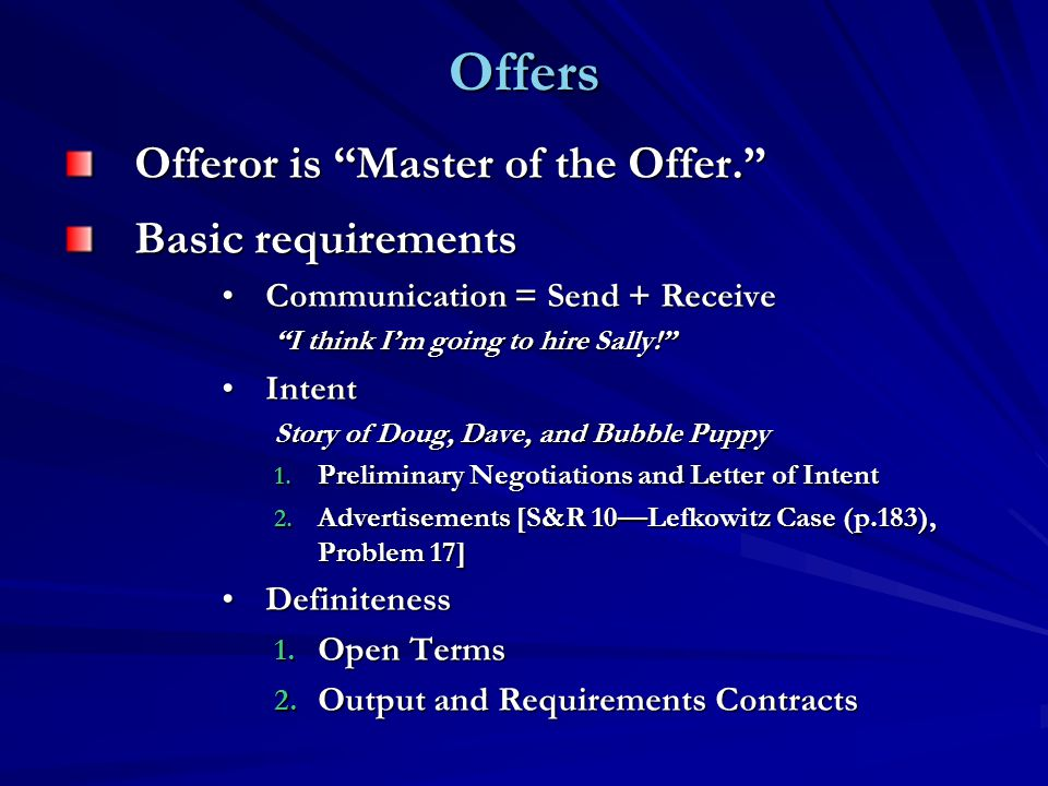 Offers Offeror is Master of the Offer. Basic requirements Communication = Send + ReceiveCommunication = Send + Receive I think I'm going to hire Sally! IntentIntent Story of Doug, Dave, and Bubble Puppy 1.