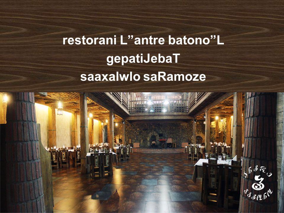 "restorani L""antre batono""L gepatiJebaT saaxalwlo saRamoze"