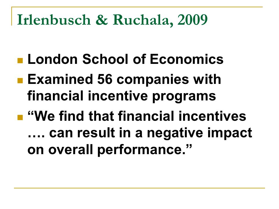 Irlenbusch & Ruchala, 2009 London School of Economics Examined 56 companies with financial incentive programs We find that financial incentives ….