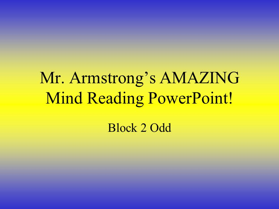Mr. Armstrong's AMAZING Mind Reading PowerPoint! Block 2 Odd