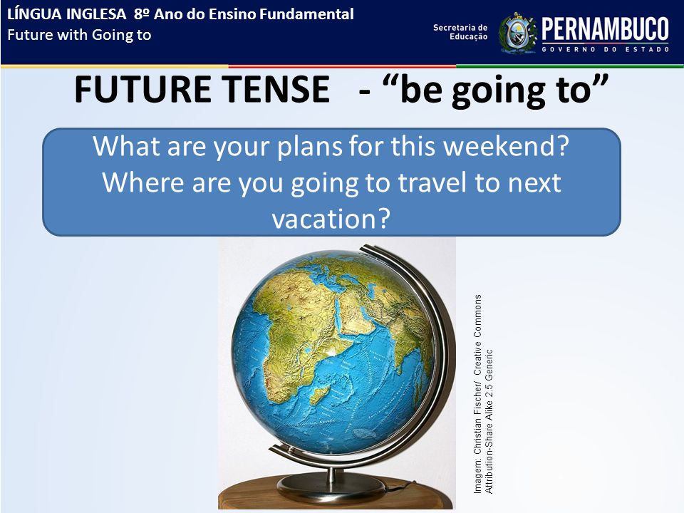 """FUTURE TENSE - """"be going to"""" What are your plans for this weekend? Where are you going to travel to next vacation? LÍNGUA INGLESA 8º Ano do Ensino Fun"""