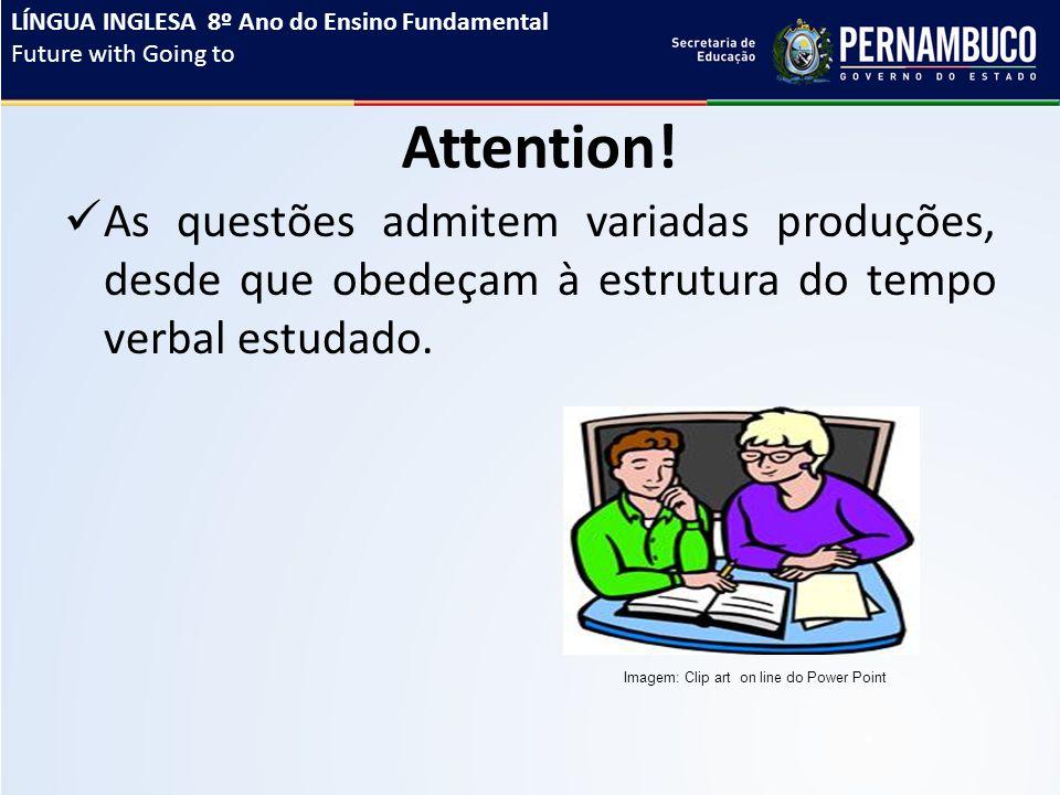Attention! As questões admitem variadas produções, desde que obedeçam à estrutura do tempo verbal estudado. Imagem: Clip art on line do Power Point LÍ
