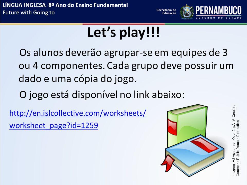 Let's play!!. Os alunos deverão agrupar-se em equipes de 3 ou 4 componentes.