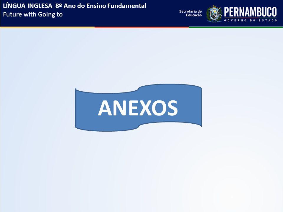 ANEXOS LÍNGUA INGLESA 8º Ano do Ensino Fundamental Future with Going to