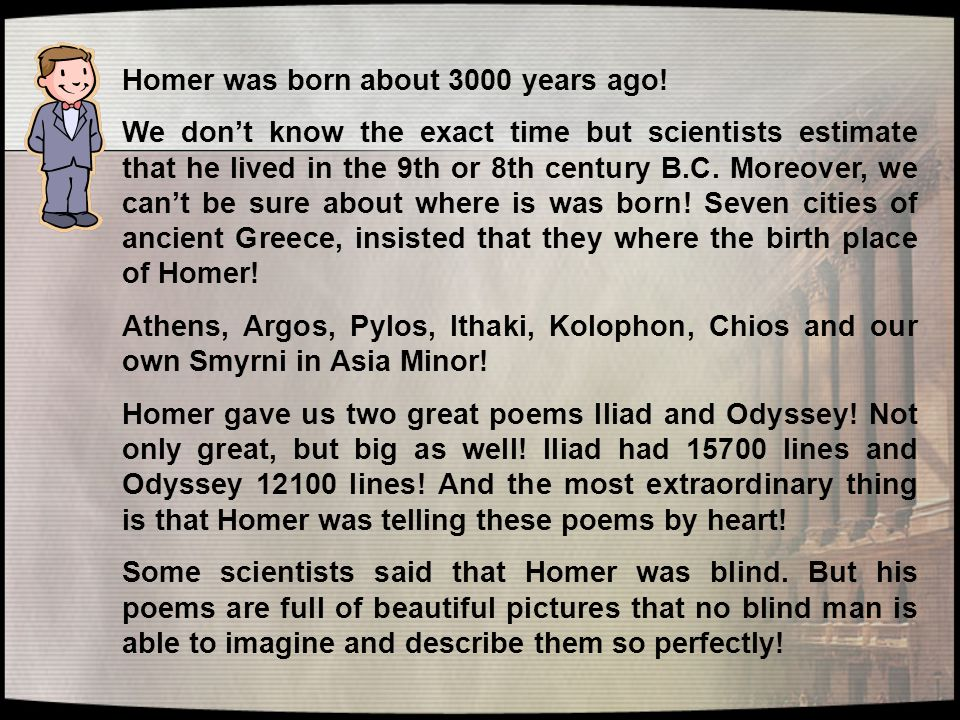 Homer was born about 3000 years ago.