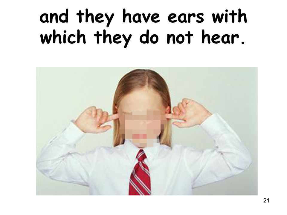 and they have ears with which they do not hear. 21