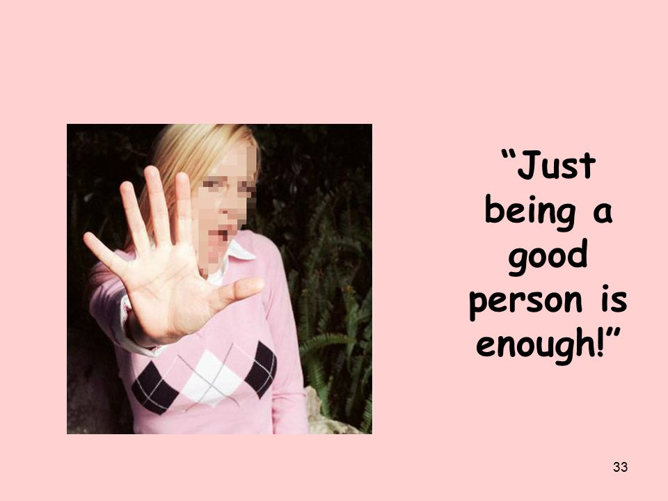 Just being a good person is enough! 33