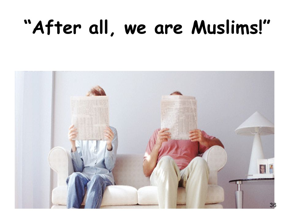 After all, we are Muslims! 36