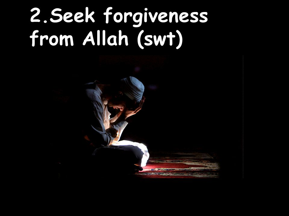 2.Seek forgiveness from Allah (swt) 49