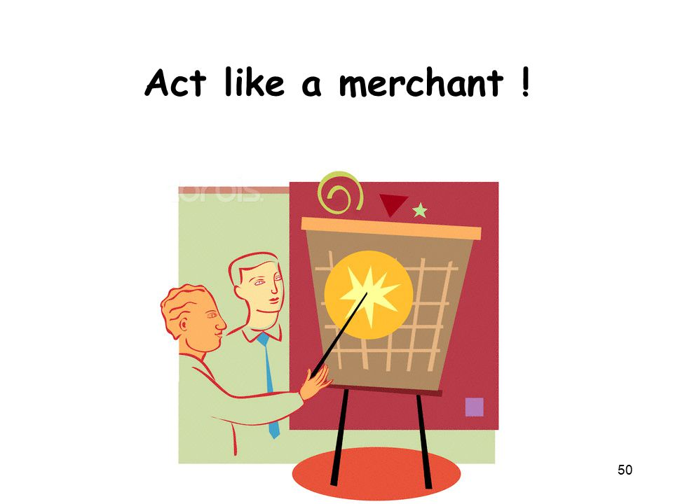 Act like a merchant ! 50