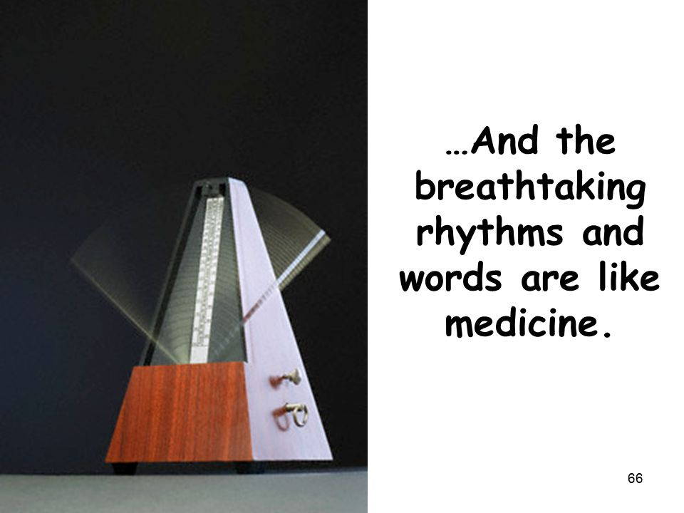 …And the breathtaking rhythms and words are like medicine. 66