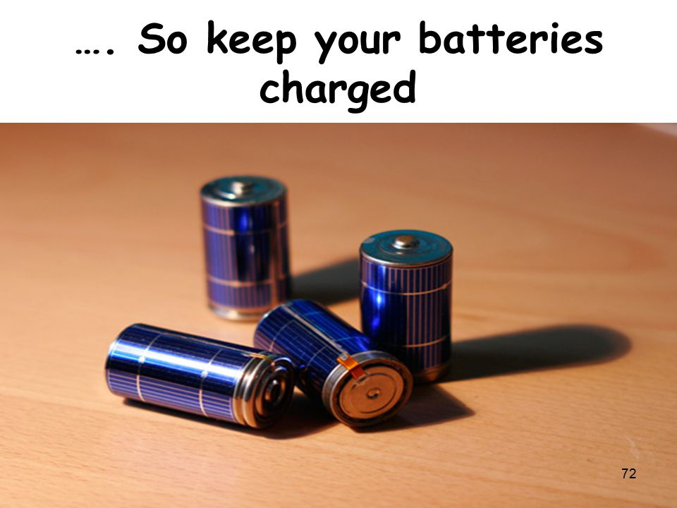 …. So keep your batteries charged 72
