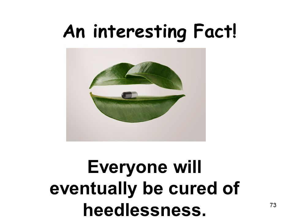 An interesting Fact! Everyone will eventually be cured of heedlessness. 73