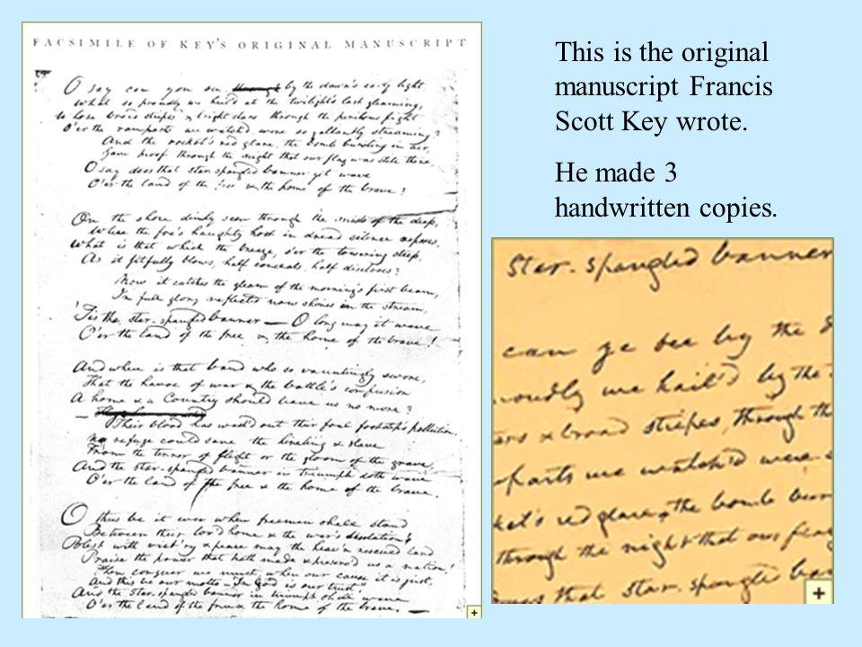 This is the original manuscript Francis Scott Key wrote. He made 3 handwritten copies.