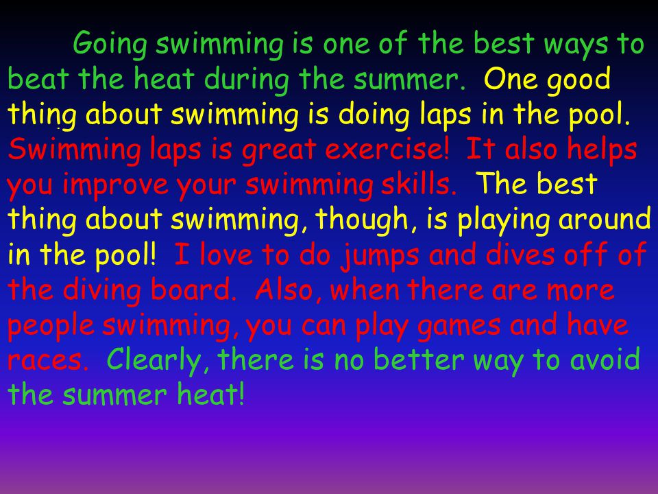 Going swimming is one of the best ways to beat the heat during the summer. One good thing about swimming is doing laps in the pool. Swimming laps is g