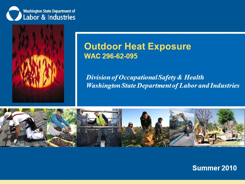Outdoor Heat Exposure WAC 296-62-095 Division of Occupational Safety & Health Washington State Department of Labor and Industries Summer 2010