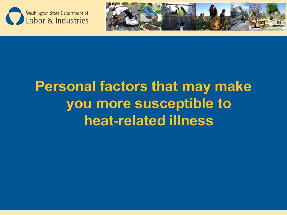 Personal factors that may make you more susceptible to heat-related illness