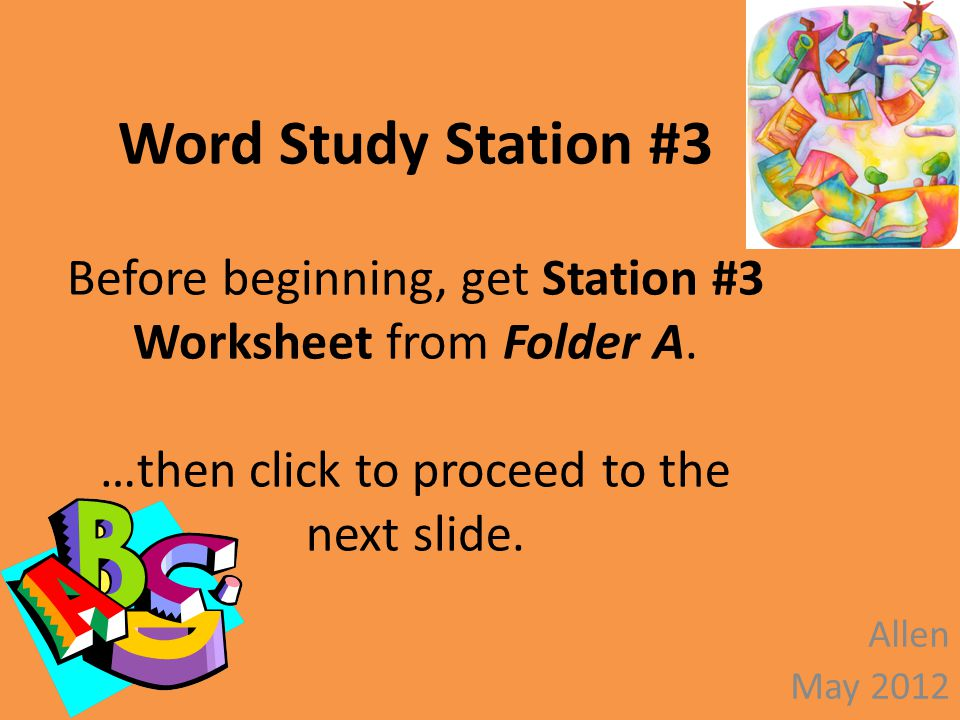 Word Study Station #3 Before beginning, get Station #3 Worksheet from Folder A.
