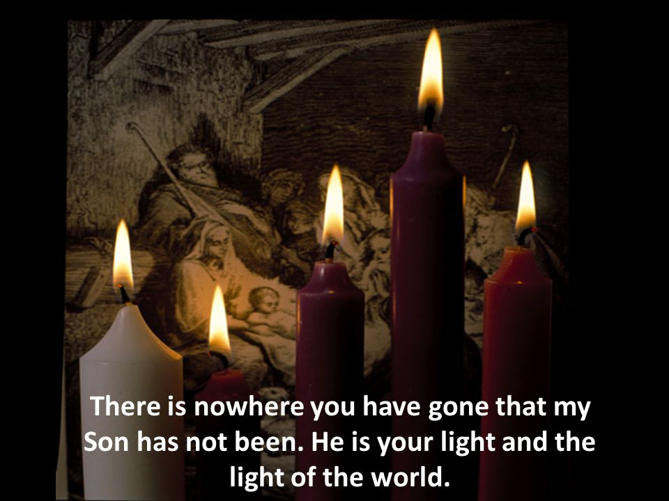 There is nowhere you have gone that my Son has not been.