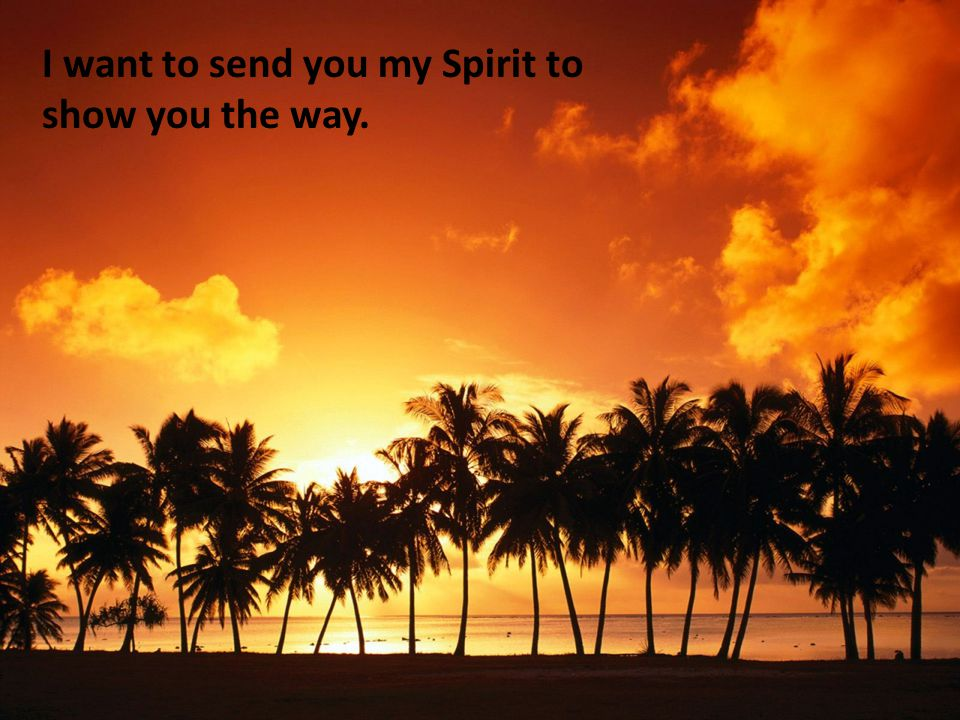 I want to send you my Spirit to show you the way.