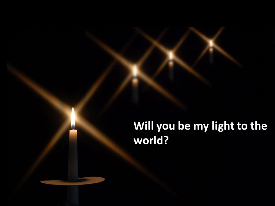 Will you be my light to the world