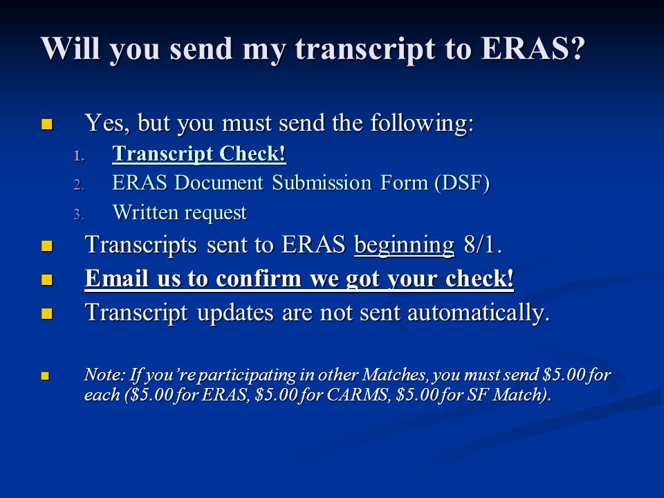 Will you send my transcript to ERAS? Yes, but you must send the following: Yes, but you must send the following: 1. Transcript Check! 2. ERAS Document