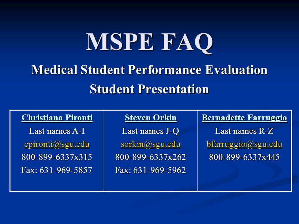 MSPE FAQ Medical Student Performance Evaluation Student Presentation Christiana Pironti Last names A-I cpironti@sgu.edu 800-899-6337x315 Fax: 631-969-