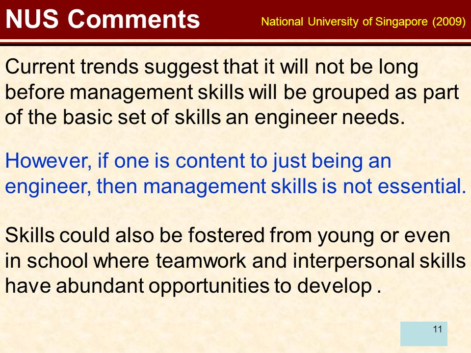 11 NUS Comments However, if one is content to just being an engineer, then management skills is not essential. Current trends suggest that it will not