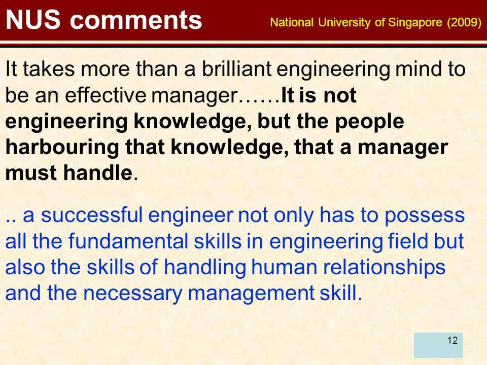 12 NUS comments It takes more than a brilliant engineering mind to be an effective manager……It is not engineering knowledge, but the people harbouring that knowledge, that a manager must handle...