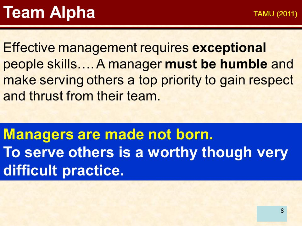 8 Team Alpha Effective management requires exceptional people skills…. A manager must be humble and make serving others a top priority to gain respect