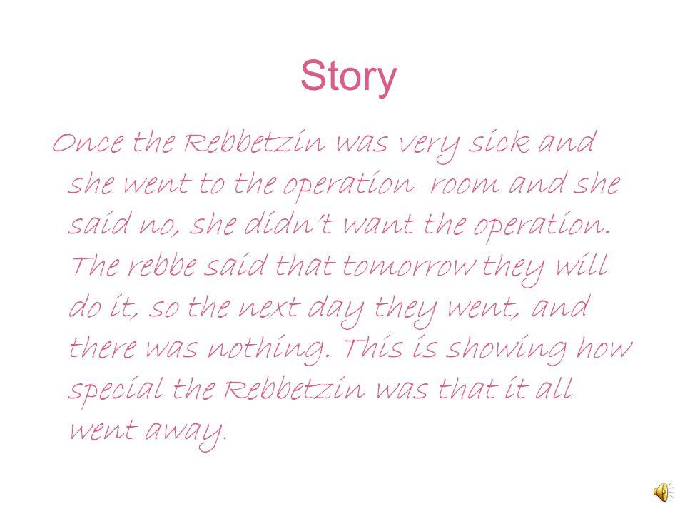 Rebbetzin Chaya Mushka Lesson: The Rebbetzin is very tznius And I learn That I have to be tznius myself! Fact: She accompanied the freidiker rebbe whe