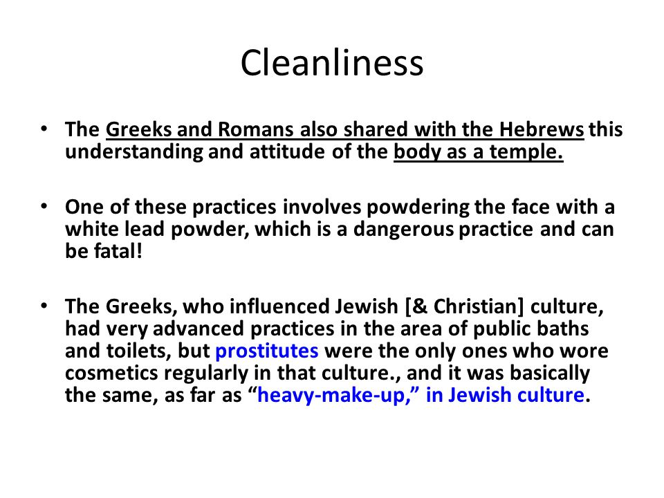Cleanliness The Greeks and Romans also shared with the Hebrews this understanding and attitude of the body as a temple.