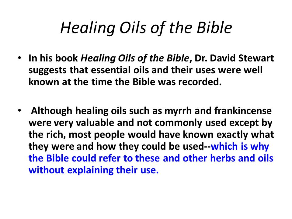 Healing Oils of the Bible In his book Healing Oils of the Bible, Dr. David Stewart suggests that essential oils and their uses were well known at the