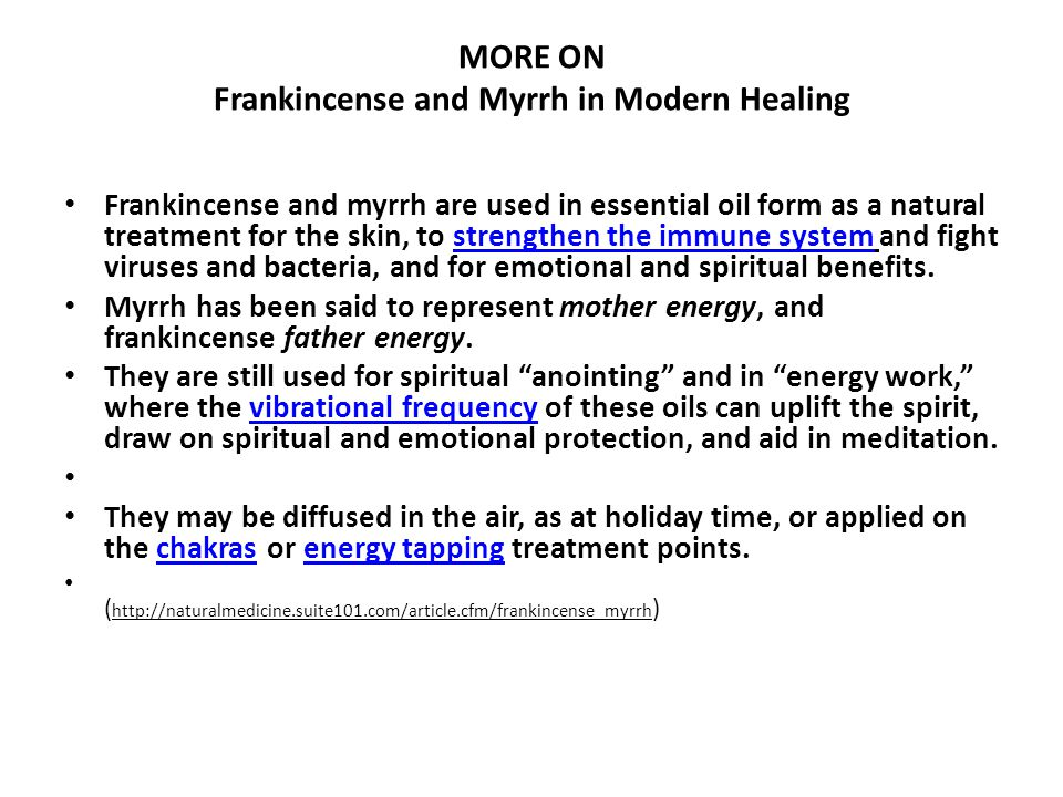 MORE ON Frankincense and Myrrh in Modern Healing Frankincense and myrrh are used in essential oil form as a natural treatment for the skin, to strengt