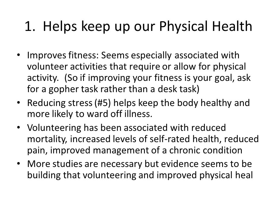 1. Helps keep up our Physical Health Improves fitness: Seems especially associated with volunteer activities that require or allow for physical activi