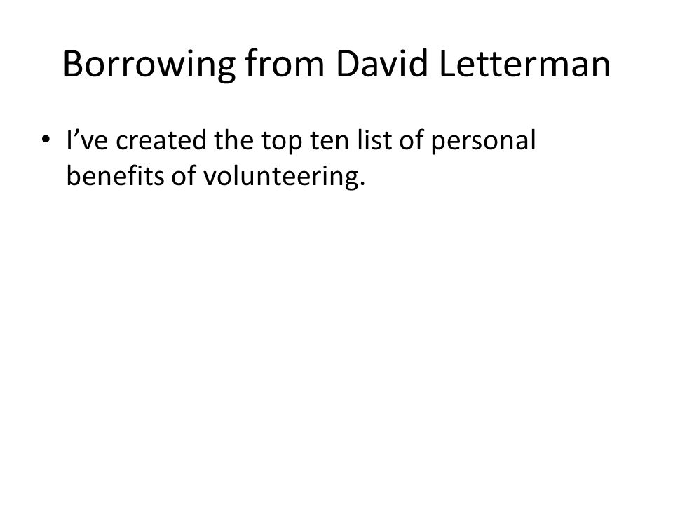 Borrowing from David Letterman I've created the top ten list of personal benefits of volunteering.