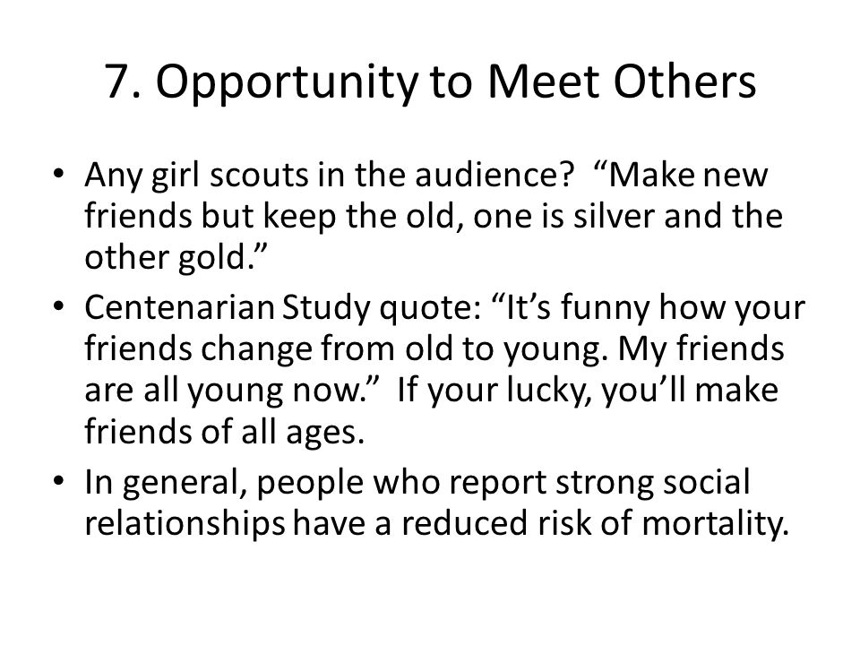 7. Opportunity to Meet Others Any girl scouts in the audience.
