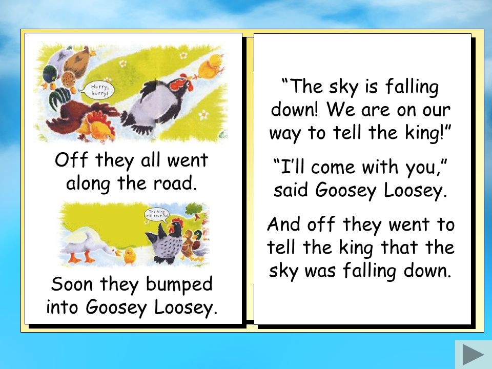 On the way they saw Ducky Lucky and Drakey Lakey. The sky is falling down.