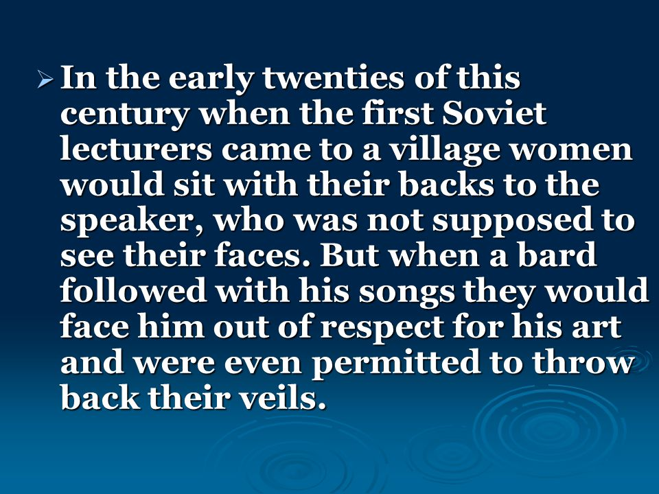  In the early twenties of this century when the first Soviet lecturers came to a village women would sit with their backs to the speaker, who was not supposed to see their faces.