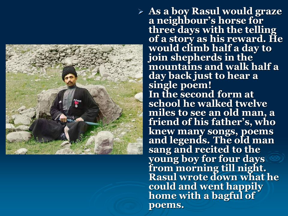  As a boy Rasul would graze a neighbour's horse for three days with the telling of a story as his reward.
