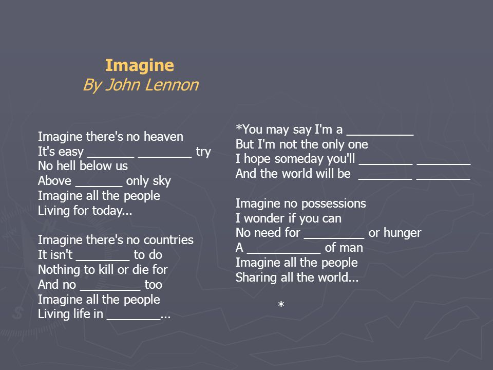 Imagine By John Lennon Imagine there s no heaven It s easy _______ ________ try No hell below us Above _______ only sky Imagine all the people Living for today...