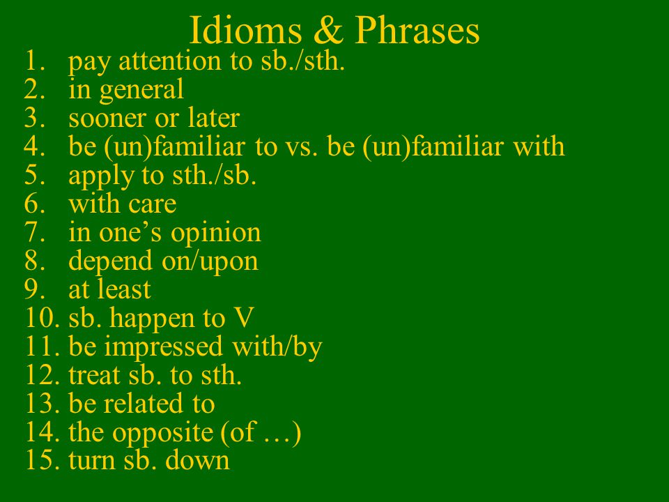 Idioms & Phrases 1.pay attention to sb./sth.