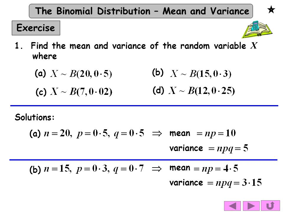The Binomial Distribution – Mean and Variance Exercise Solutions: 1.