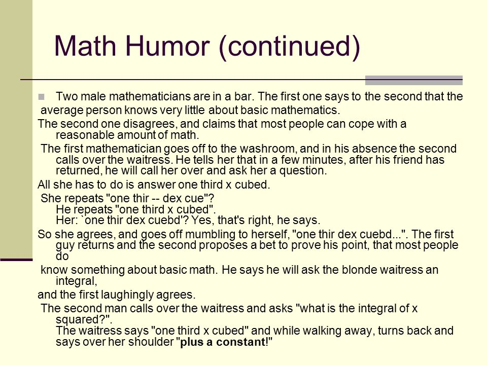 Math Humor (continued) Two male mathematicians are in a bar.