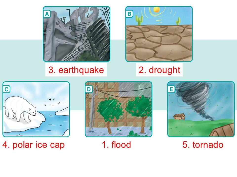 3. earthquake2. drought 4. polar ice cap1. flood5. tornado