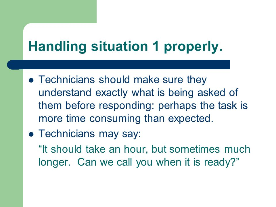 Conclusion Technicians should be able to say no or I don't know in a polite and professional manner.
