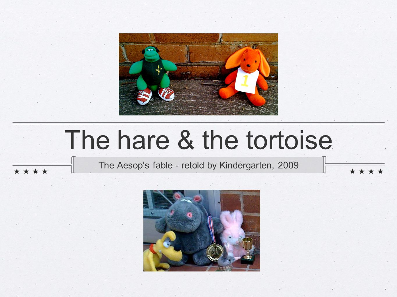 Once upon a time there was a hare and a tortoise..