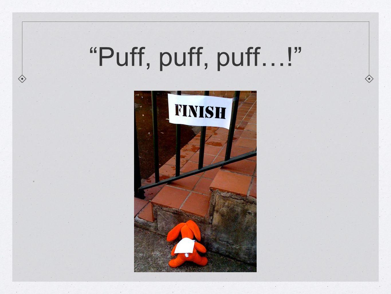 Puff, puff, puff…! .