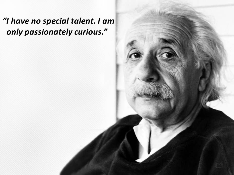 """I have no special talent. I am only passionately curious."""