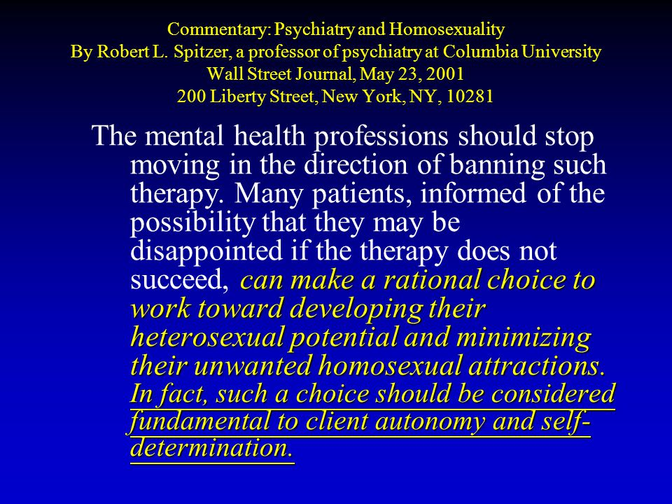 Commentary: Psychiatry and Homosexuality By Robert L. Spitzer, a professor of psychiatry at Columbia University Wall Street Journal, May 23, 2001 200